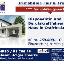 * Disponentin und Berufskraftfahrer mit 2 Kindern suchen Haus ab ca. 120 m², bitte freistehend, bis ca. 160.000,-- in Ostfriesland! Keine Finanzierung - Holtland